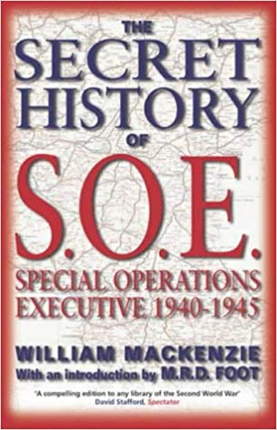 William Mackenzie - The Secret History of SOE. Special Operations Executive 1940–1945